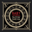 Baby Universal - Slow Shelter