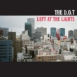 The D.O.T - Left At The Lights