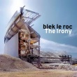 blek le roc - The Irony