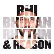 Bhi Bhiman - Rhythm & Reason