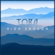 Tora - High Enough