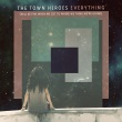 The Town Heroes - Everything (Will Be Fine When We Got To Where We Think We're Going)