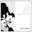 Tipps für Wilhelm - Put Your Head On My Shoulder