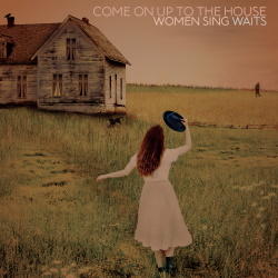 Come Up To The House: Women Sing Waits